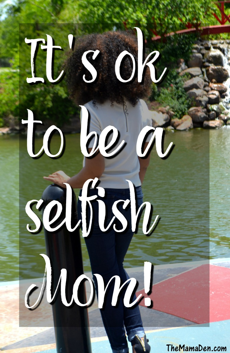 Being a selfish Mom is way better than you think. I promise you won't feel bad about it. | TheMamaDen.com
